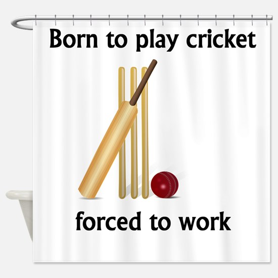 Born To Play Cricket Forced To Work Shower Curtain