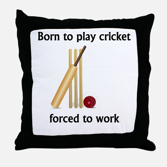 Born To Play Cricket Forced To Work Throw Pillow
