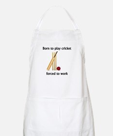 Born To Play Cricket Forced To Work Apron