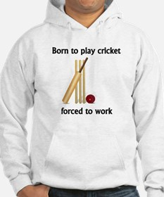 Born To Play Cricket Forced To Work Jumper Hoody