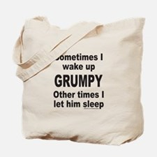 SOMETIMES I WAKE UP GRUMPY Tote Bag