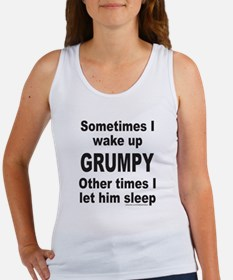 SOMETIMES I WAKE UP GRUMPY Women's Tank Top