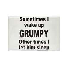 SOMETIMES I WAKE UP GRUMPY Rectangle Magnet