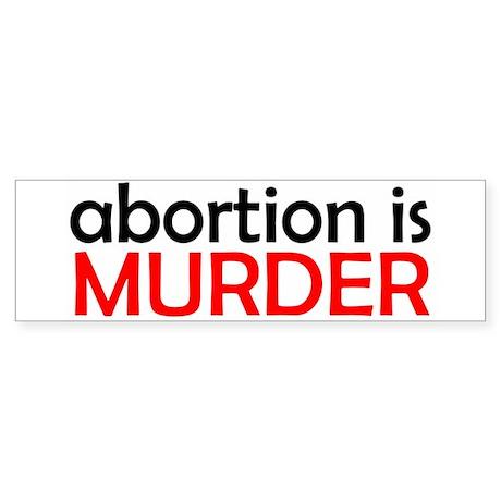 ABORTION IS MURDER T-SHIRT BU Bumper Sticker