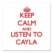 Keep Calm and listen to Cayla Square Car Magnet 3""