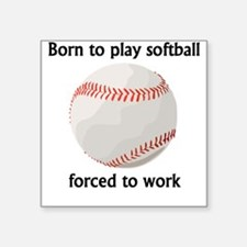 Born To Play Softball Forced To Work Sticker