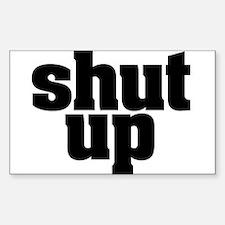 SHUT UP Rectangle Decal