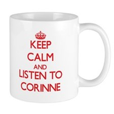 Keep Calm and listen to Corinne Mugs