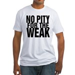 NO PITY FOR THE WEAK Fitted T-Shirt