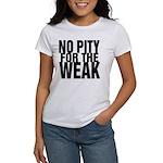 NO PITY FOR THE WEAK Women's T-Shirt