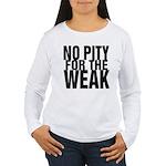 NO PITY FOR THE WEAK Women's Long Sleeve T-Shirt