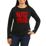 NO PITY FOR THE WEAK Women's Long Sleeve Dark T-Sh
