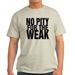 NO PITY FOR THE WEAK Light T-Shirt