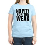 NO PITY FOR THE WEAK Women's Light T-Shirt