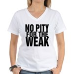 NO PITY FOR THE WEAK Women's V-Neck T-Shirt