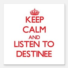 Keep Calm and listen to Destinee Square Car Magnet