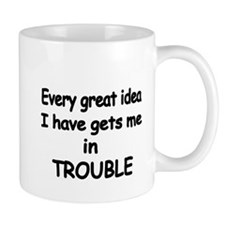 Every great idea I have gets me in trouble Mugs
