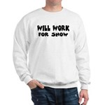 Will Work For Snow Sweatshirt