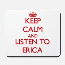Keep Calm and listen to Erica Mousepad