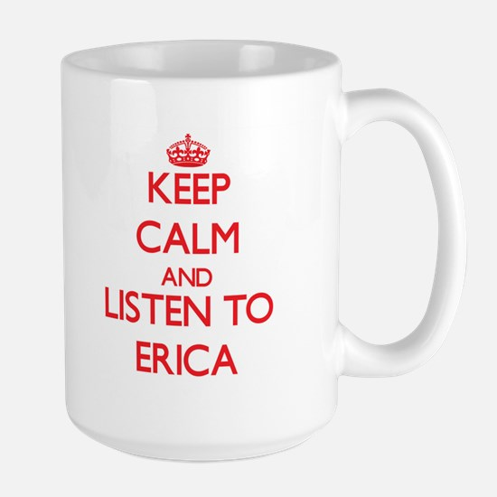 Keep Calm and listen to Erica Mugs