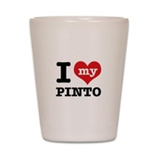 i love my Pinto Shot Glass