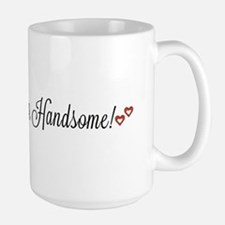 Good morning, Handsome! Mugs