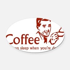 coffeeDead3 Oval Car Magnet
