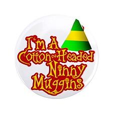 "Cotton Headed Ninny Muggins 3.5"" Button"