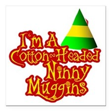 "Cotton Headed Ninny Mugg Square Car Magnet 3"" x 3"""
