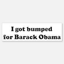 I got bumped for Barack Obam Bumper Bumper Bumper Sticker