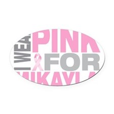 I-wear-pink-for-MIKAYLA Oval Car Magnet