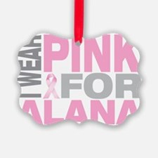 I-wear-pink-for-ALANA Ornament