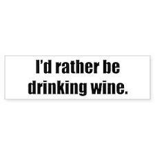 Rather be Drinking Wine Bumper Bumper Sticker
