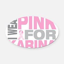 I-wear-pink-for-KARINA Oval Car Magnet