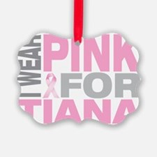I-wear-pink-for-TIANA Ornament