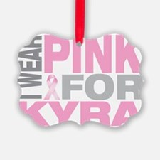 I-wear-pink-for-KYRA Ornament
