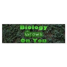 Biology Grows On You Bumper Bumper Sticker