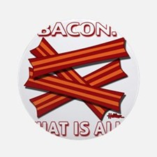 vcb-bacon-that-is-all-2011b Round Ornament