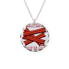 vcb-bacon-that-is-all-2011b Necklace