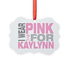 I-wear-pink-for-KAYLYNN Ornament