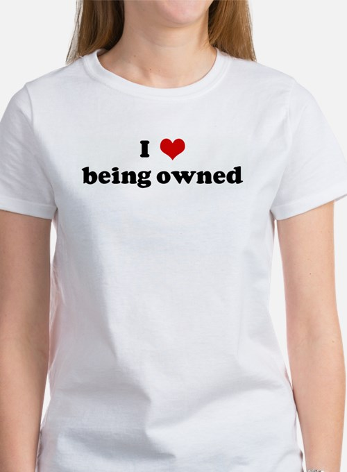 I Love being owned Women's T-Shirt
