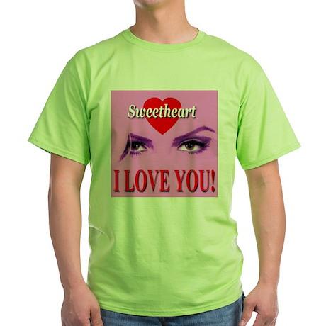 Sweetheart I Love You! Green T-Shirt