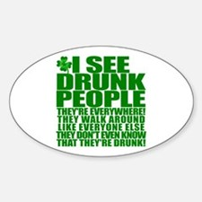 I SEE DRUNK PEOPLE! ST PATRICKS DAY Oval Decal