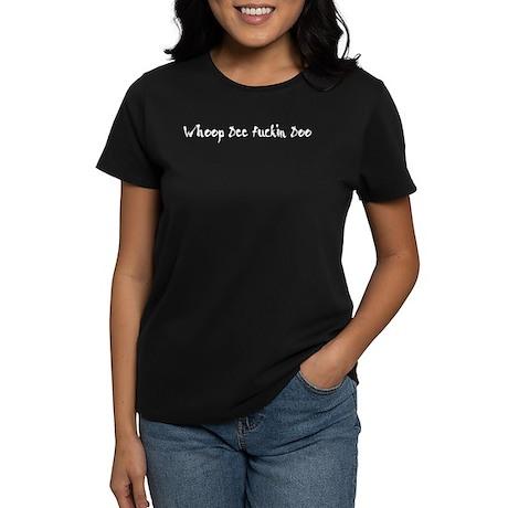 Whoop Dee Fuckin Doo Women's Dark T-Shirt