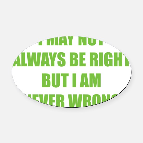 i am never wrong8 Oval Car Magnet