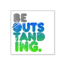 "Bright Be Outstanding Square Sticker 3"" x 3"""