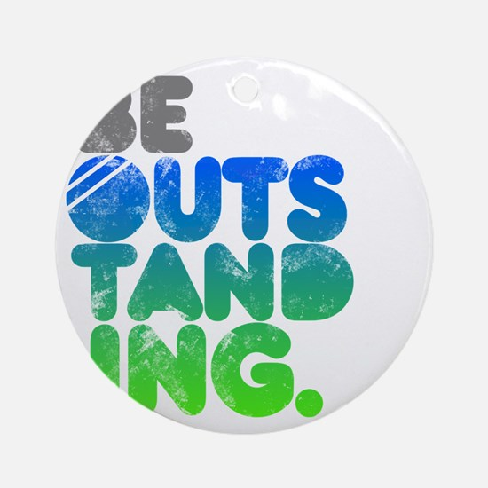 Bright Be Outstanding Round Ornament