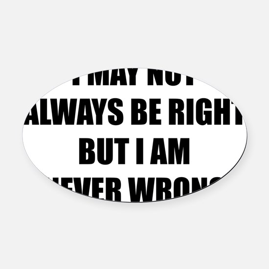 i am never wrong5 Oval Car Magnet