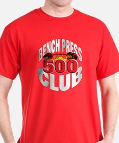 BENCH PRESS 500 CLUB T-Shirt