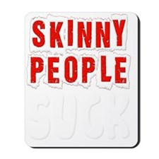 Fat Skinny People Suck white Mousepad
